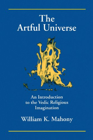 The Artful Universe: An Introduction to the Vedic Religious Imagination (S U N Y Series in Hindu Studies)