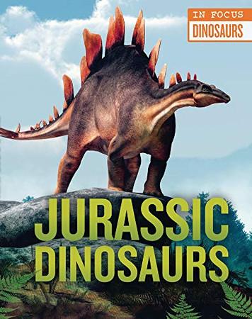 Jurassic Dinosaurs (In Focus: Dinosaurs)