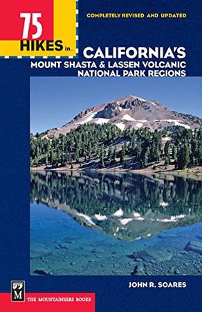 75 Hikes in California's Mount Shasta & Lassen Volcanic National Park Regions (100 Hikes in Series)