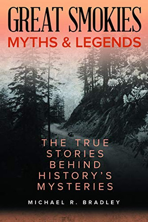 Great Smokies Myths and Legends: The True Stories behind History's Mysteries (Myths and Mysteries Series)