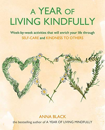A Year of Living Kindfully: Week-by-week activities that will enrich your life through self-care and kindness to others