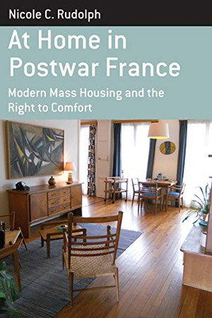 At Home in Postwar France: Modern Mass Housing and the Right to Comfort (Berghahn Monographs in French Studies)