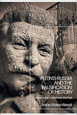 Putin's Russia and the Falsification of History: Reasserting Control over the Past