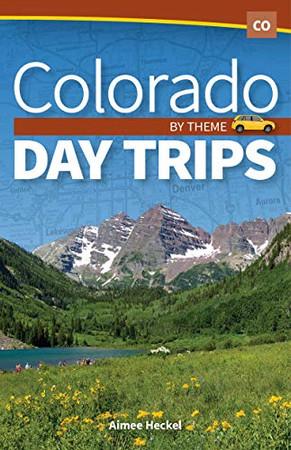 Colorado Day Trips by Theme (Day Trip Series)