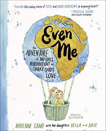 Even Me: The Adventure of Two Girls Reaching Out to Share God�s Love