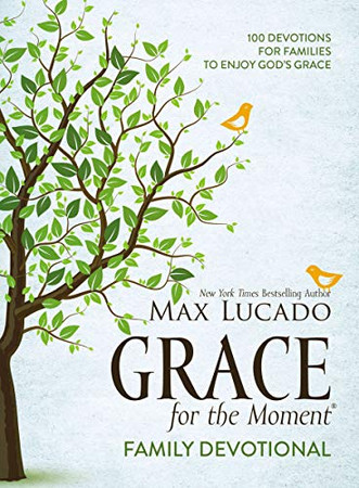 Grace for the Moment Family Devotional: 100 Devotions for Families to Enjoy God�s Grace