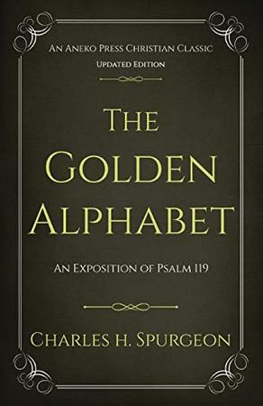 The Golden Alphabet: An Exposition of Psalm 119