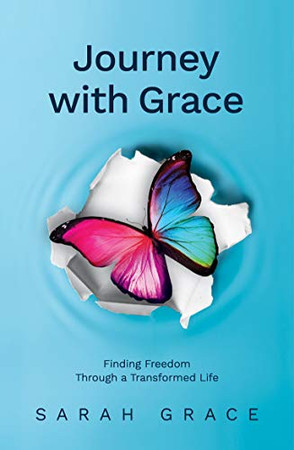 Journey With Grace: Finding Freedom Through a Transformed Life