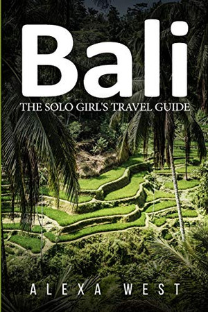 Bali: The Solo Girl's Travel Guide