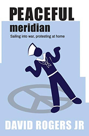 Peaceful Meridian: Sailing into War, Protesting at Home