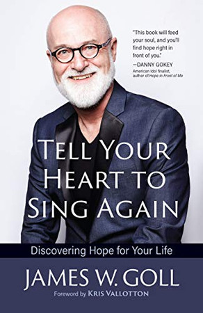 Tell Your Heart to Sing Again: Discovering Hope for Your Life