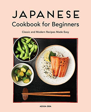 Japanese Cookbook for Beginners: Classic and Modern Recipes Made Easy