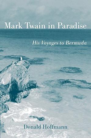 Mark Twain in Paradise: His Voyages to Bermuda (Mark Twain and His Circle)