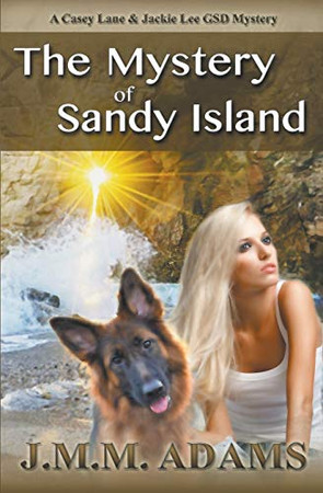 The Mystery of Sandy Island (A Casey Lane & Jackie Lee GSD Mystery)