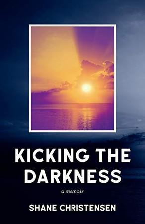 Kicking the Darkness: A Memoir