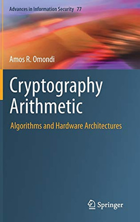 Cryptography Arithmetic: Algorithms and Hardware Architectures (Advances in Information Security)