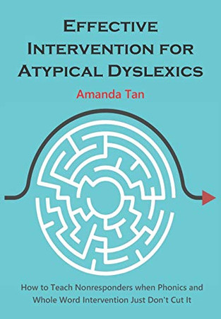 Effective Intervention for Atypical Dyslexics: How to Teach Nonresponders when Phonics and Whole Word Intervention Just Don't Cut It