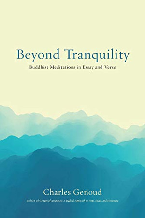 Beyond Tranquility: Buddhist Meditations in Essay and Verse
