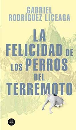 La felicidad de los perros del terremoto / Happiness of the Earthquake Dogs (Spanish Edition)