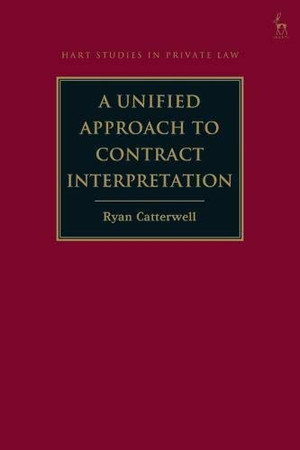 A Unified Approach to Contract Interpretation (Hart Studies in Private Law)