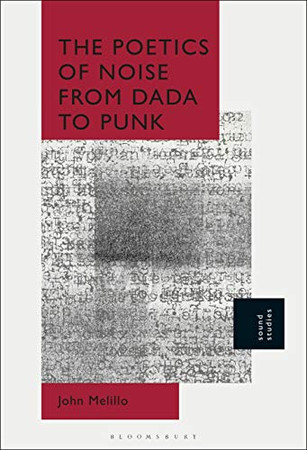 The Poetics of Noise from Dada to Punk