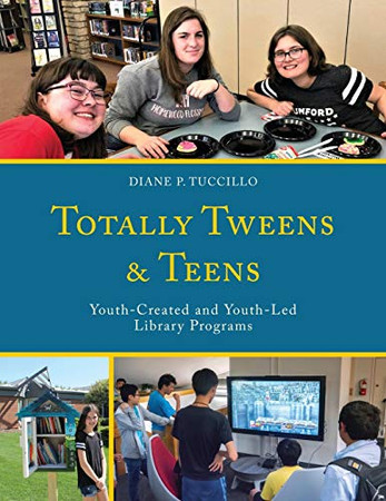 Totally Tweens and Teens: Youth-Created and Youth-Led Library Programs (Teen Librarian Bookshelf)
