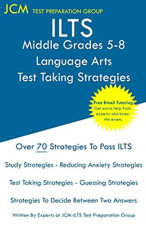 ILTS Middle Grades 5-8 Language Arts - Test Taking Strategies: ILTS 201 Exam - Free Online Tutoring - New 2020 Edition - The latest strategies to pass your exam.