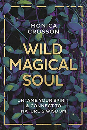 Wild Magical Soul: Untame Your Spirit & Connect to Nature's Wisdom