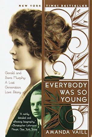 Everybody Was So Young: Gerald and Sara Murphy: A Lost Generation Love Story