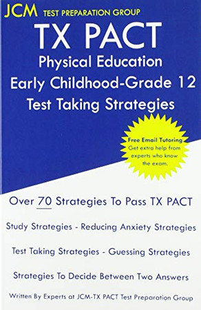 TX PACT Physical Education Early Childhood-Grade 12 - Test Taking Strategies: TX PACT 758 Exam - Free Online Tutoring - New 2020 Edition - The latest strategies to pass your exam.