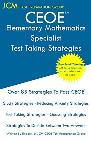 CEOE Elementary Mathematics Specialist - Test Taking Strategies: CEOE 082 Exam - Free Online Tutoring - New 2020 Edition - The latest strategies to pass your exam.