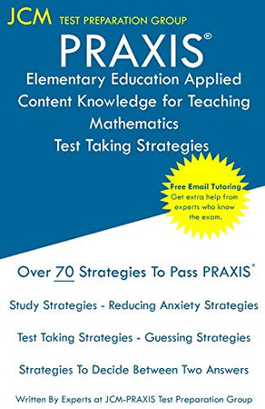 PRAXIS Elementary Education Applied Content Knowledge for Teaching Mathematics - Test Taking Strategies: PRAXIS 7903 - Free Online Tutoring - New 2020 ... - The latest strategies to pass your exam.