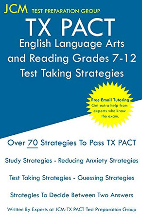 TX PACT English Language Arts and Reading Grades 7-12 - Test Taking Strategies: TX PACT 731 Exam - Free Online Tutoring - New 2020 Edition - The latest strategies to pass your exam.