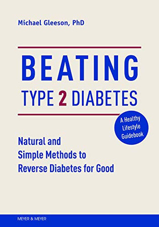 Beating Type 2 Diabetes: Natural and Simple Methods to Reverse Diabetes for Good