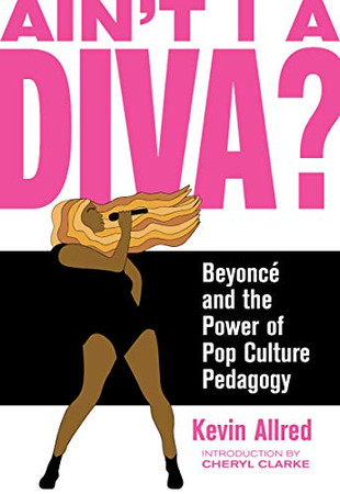 Ain't I a Diva?: Beyonc� and the Power of Pop Culture Pedagogy