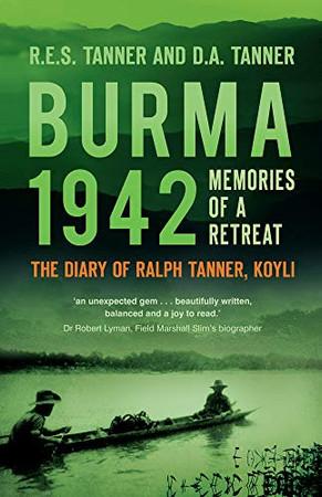 Burma 1942: Memories of a Retreat: The Diary of Ralph Tanner, KOYLI