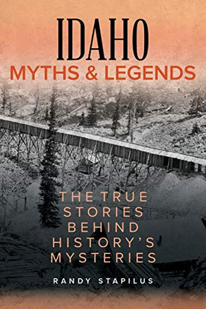 Idaho Myths and Legends: The True Stories Behind History's Mysteries (Myths and Mysteries Series)