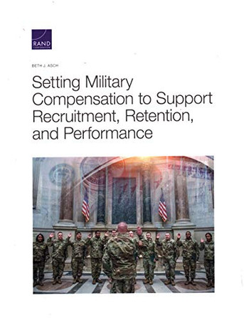 Setting Military Compensation to Support Recruitment, Retention, and Performance