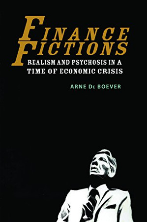 Finance Fictions: Realism and Psychosis in a Time of Economic Crisis