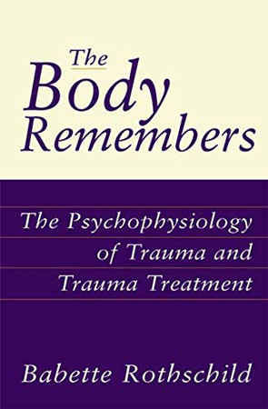 The Body Remembers: The Psychophysiology of Trauma and Trauma Treatment (Norton Professional Books (Hardcover))
