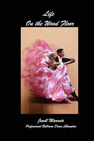 Life On The Wood FloorJenell MarantoProfessional Ballroom Dance Champion