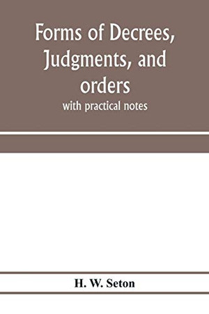 Forms of decrees, judgments, and orders; with practical notes