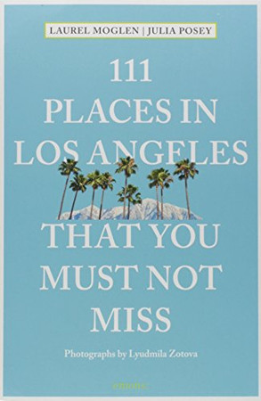 111 Places in Los Angeles That You Must Not Miss Updated and Revised (111 Places in .... That You Must Not Miss)