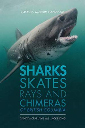 Sharks, Skates, Rays and Chimeras of British Columbia (Royal BC Museum Handbook)