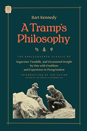 A Tramp's Philosophy: The Rediscovered Classic of Sagacious Twaddle, and Occasional Insight by One with Erudition and Experience in Peregrination (Tramp Lit Series)