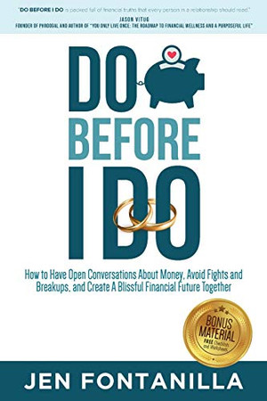 Do Before I Do: How to Have Open Conversations About Money, Avoid Fights and Breakups, and Create A Blissful Financial Future Together