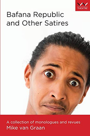 Bafana Republic and Other Satires: A collection of monologues and revues