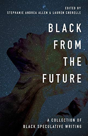 Black From the Future: A Collection of Black Speculative Writing