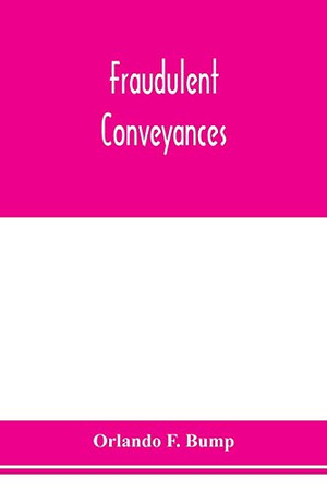 Fraudulent conveyances; a treatise upon conveyances made by debtors to defraud creditors, containing references to all the cases both English and American