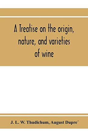 A treatise on the origin, nature, and varieties of wine; being a complete manual of viticulture and oenology